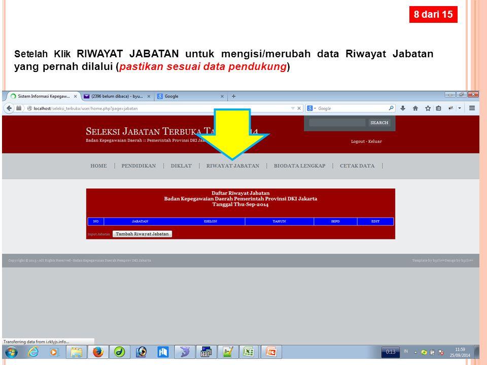 8 dari 15 Setelah Klik RIWAYAT JABATAN untuk mengisi/merubah data Riwayat Jabatan yang pernah dilalui (pastikan sesuai data pendukung)