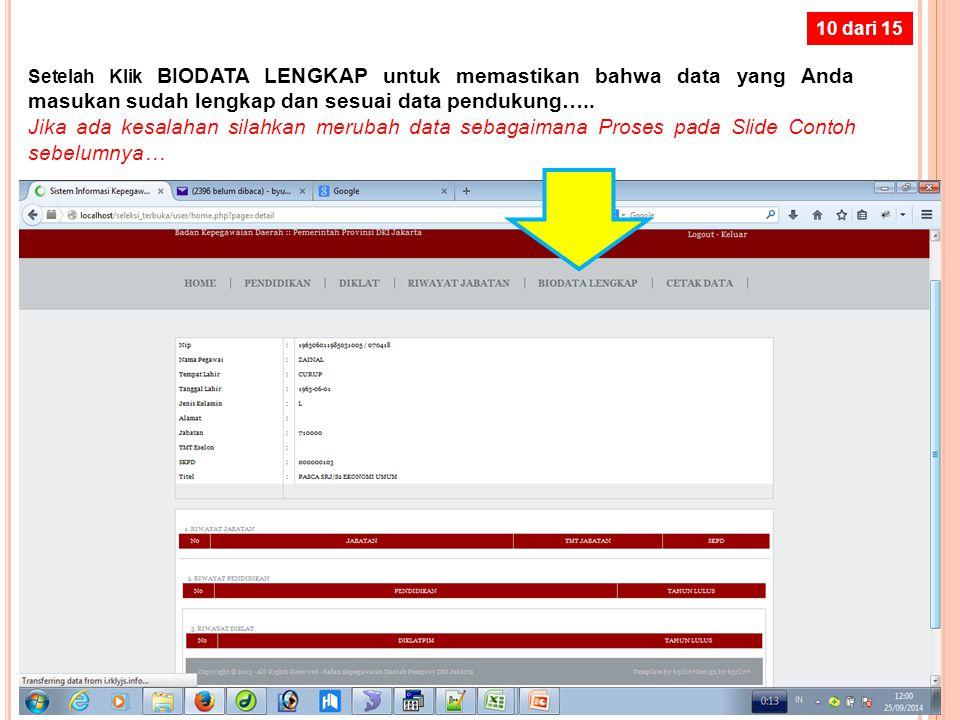 10 dari 15 Setelah Klik BIODATA LENGKAP untuk memastikan bahwa data yang Anda masukan sudah lengkap dan sesuai data pendukung…..