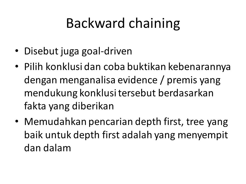 Backward chaining Disebut juga goal-driven