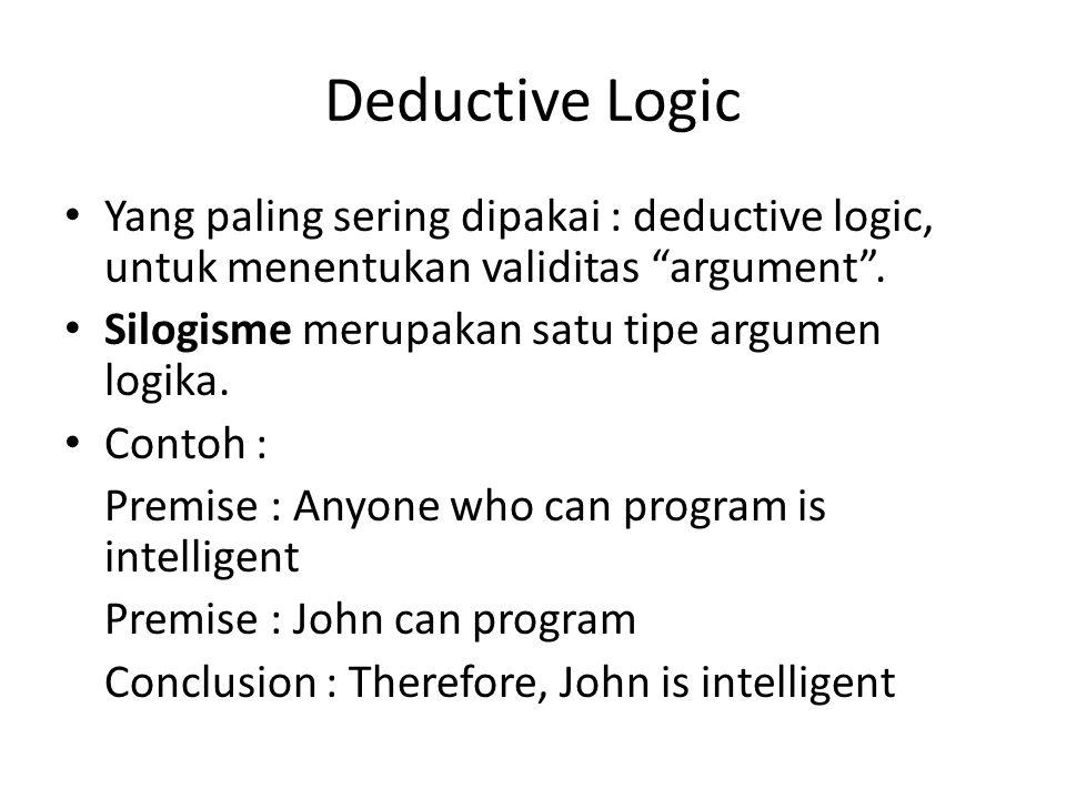 Deductive Logic Yang paling sering dipakai : deductive logic, untuk menentukan validitas argument .