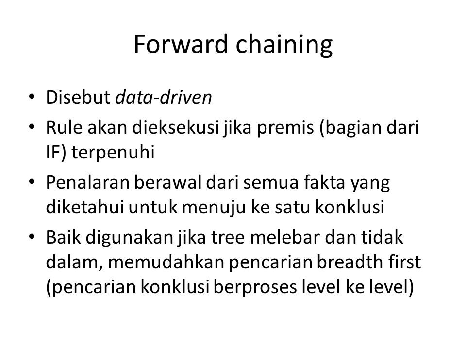 Forward chaining Disebut data-driven