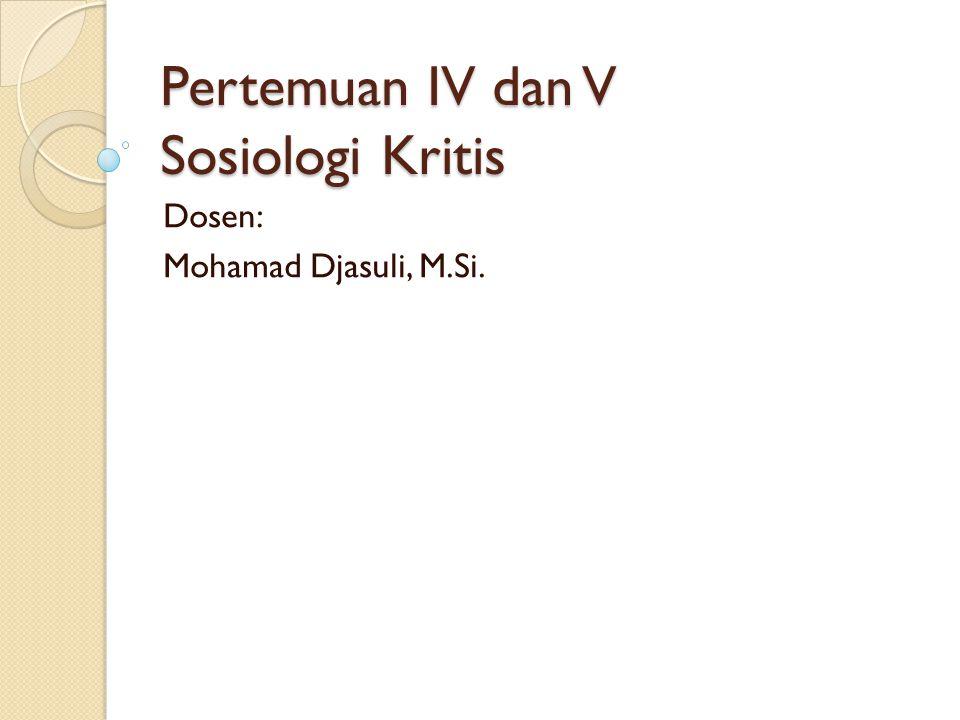 Pertemuan IV dan V Sosiologi Kritis