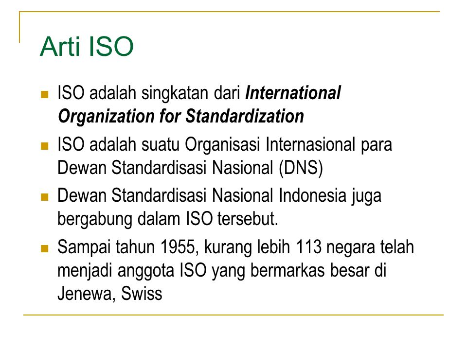 Arti ISO ISO adalah singkatan dari International Organization for Standardization.