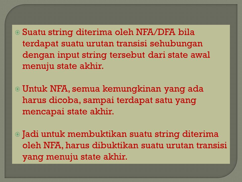Suatu string diterima oleh NFA/DFA bila terdapat suatu urutan transisi sehubungan dengan input string tersebut dari state awal menuju state akhir.