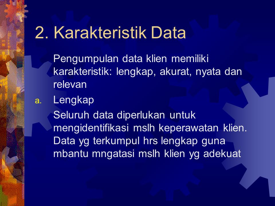 2. Karakteristik Data Pengumpulan data klien memiliki karakteristik: lengkap, akurat, nyata dan relevan.