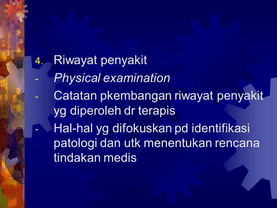 Riwayat penyakit Physical examination. Catatan pkembangan riwayat penyakit yg diperoleh dr terapis.