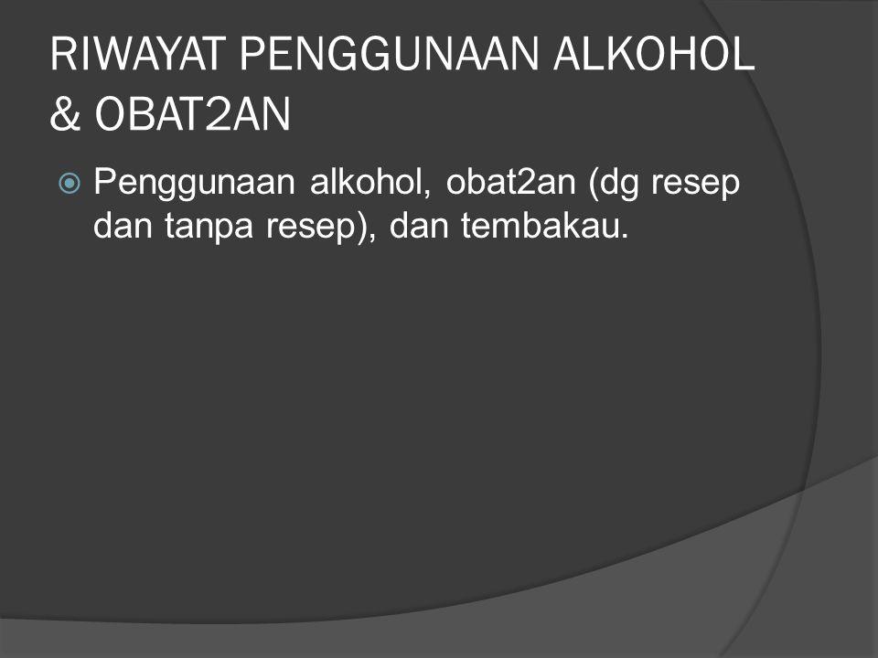 RIWAYAT PENGGUNAAN ALKOHOL & OBAT2AN