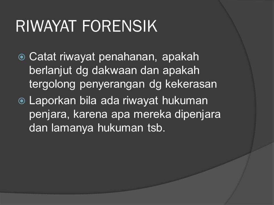 RIWAYAT FORENSIK Catat riwayat penahanan, apakah berlanjut dg dakwaan dan apakah tergolong penyerangan dg kekerasan.