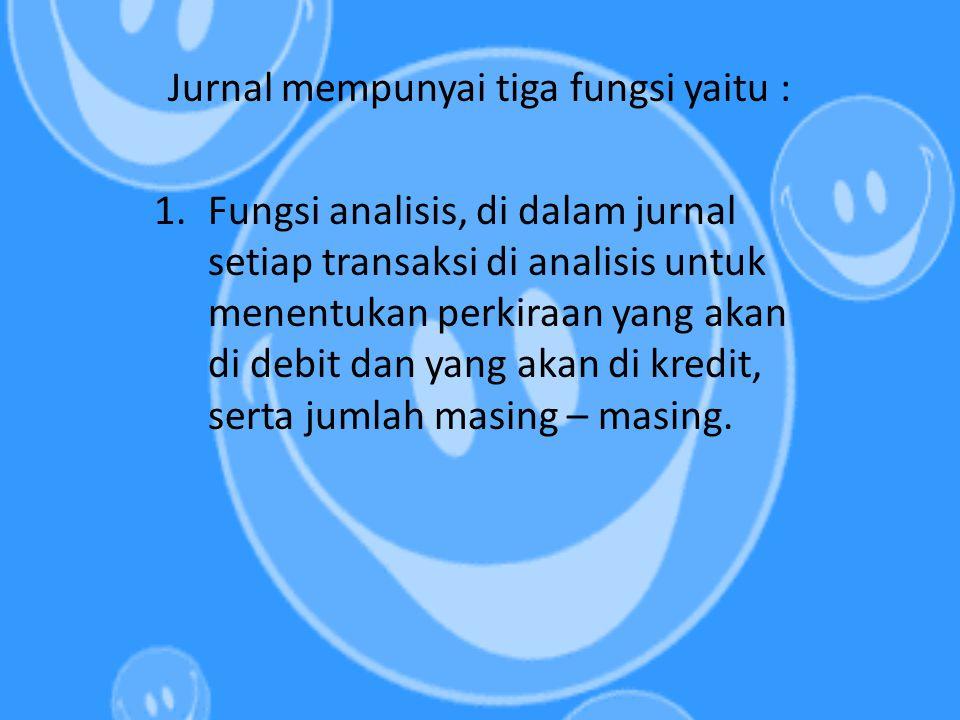 Jurnal mempunyai tiga fungsi yaitu :