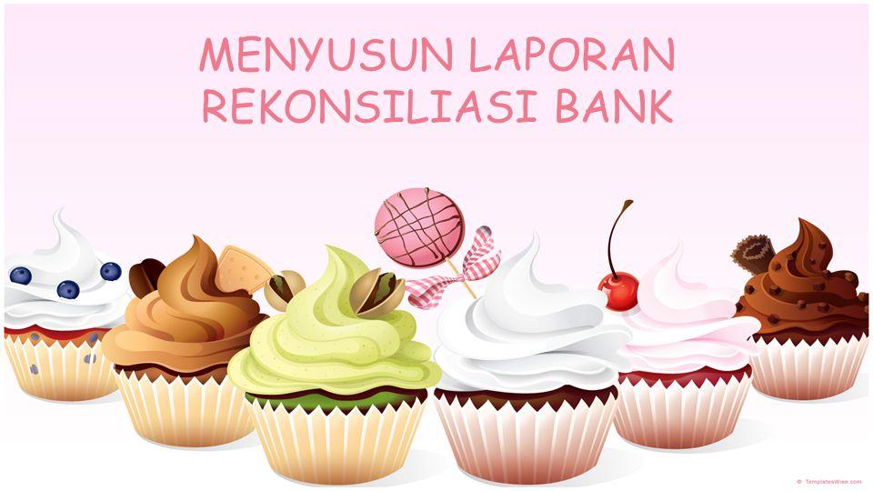 MENYUSUN LAPORAN REKONSILIASI BANK