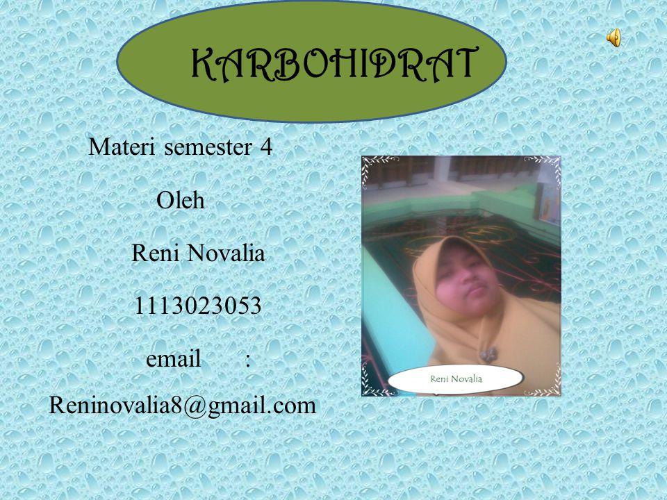 KARBOHIDRAT Materi semester 4 Oleh Reni Novalia 1113023053 email : Reninovalia8@gmail.com