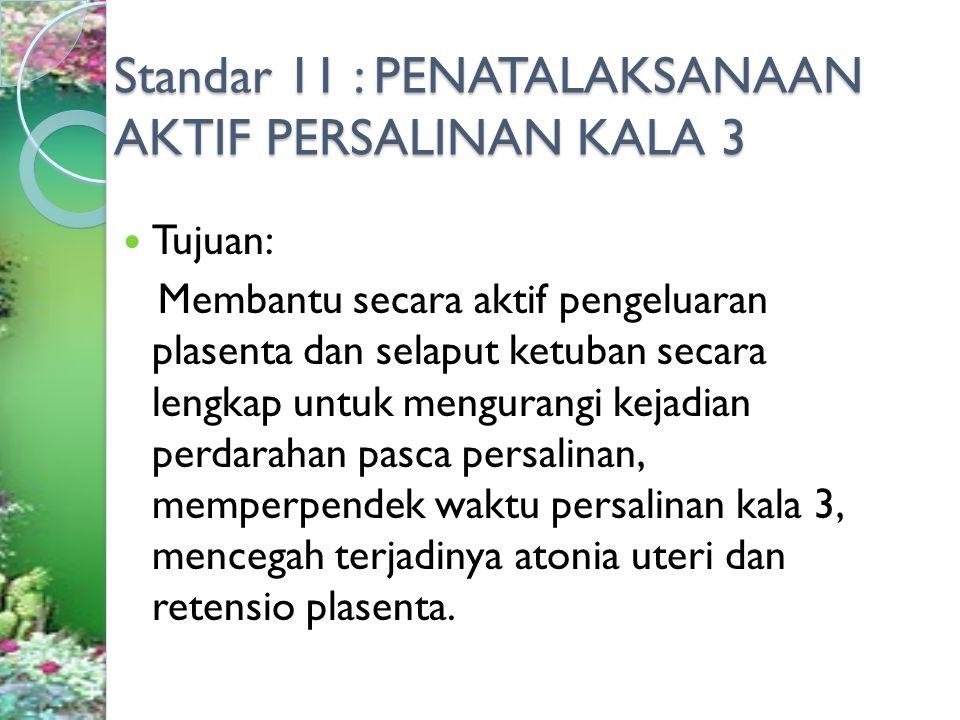 Standar 11 : PENATALAKSANAAN AKTIF PERSALINAN KALA 3