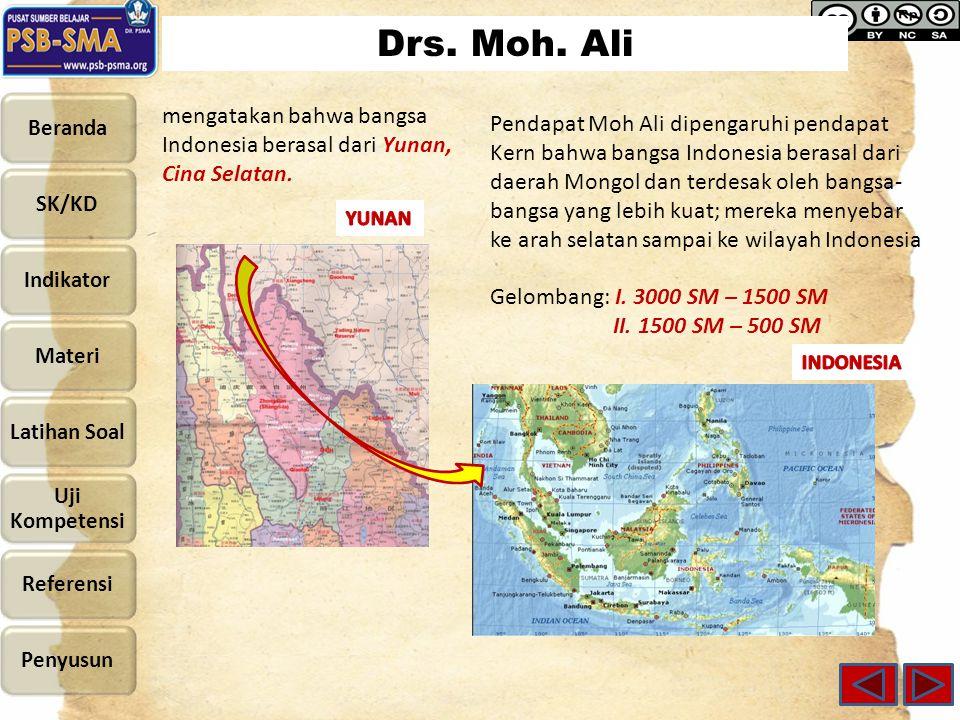Drs. Moh. Ali mengatakan bahwa bangsa Indonesia berasal dari Yunan, Cina Selatan.