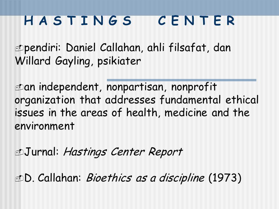 H A S T I N G S C E N T E R pendiri: Daniel Callahan, ahli filsafat, dan Willard Gayling, psikiater.