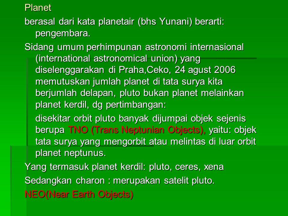 Planet berasal dari kata planetair (bhs Yunani) berarti: pengembara.