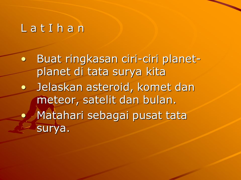 L a t I h a n Buat ringkasan ciri-ciri planet-planet di tata surya kita. Jelaskan asteroid, komet dan meteor, satelit dan bulan.