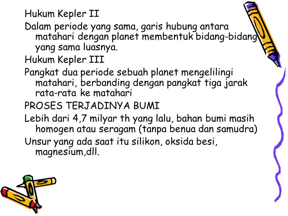 Hukum Kepler II Dalam periode yang sama, garis hubung antara matahari dengan planet membentuk bidang-bidang yang sama luasnya.