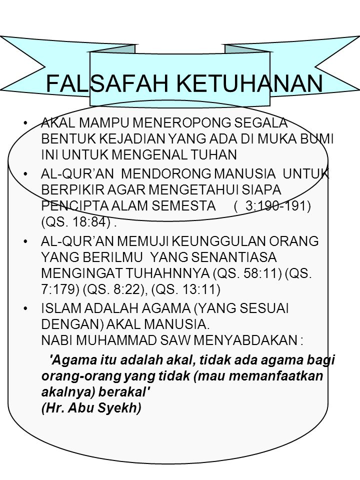 FALSAFAH KETUHANAN AKAL MAMPU MENEROPONG SEGALA BENTUK KEJADIAN YANG ADA DI MUKA BUMI INI UNTUK MENGENAL TUHAN.