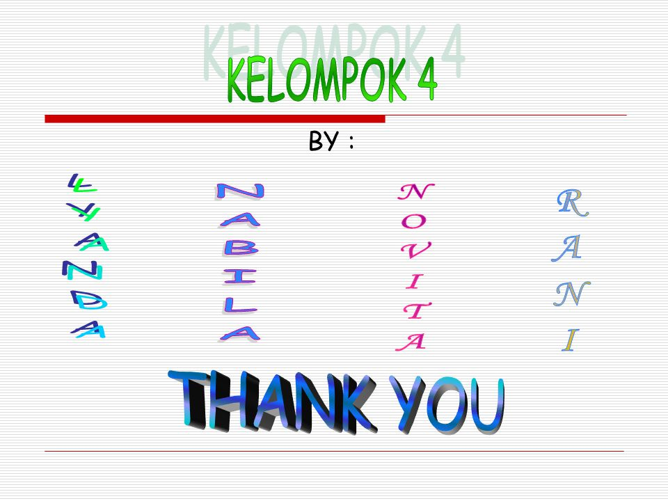 KELOMPOK 4 BY : LYANDA NABILA NOVITA RANI THANK YOU