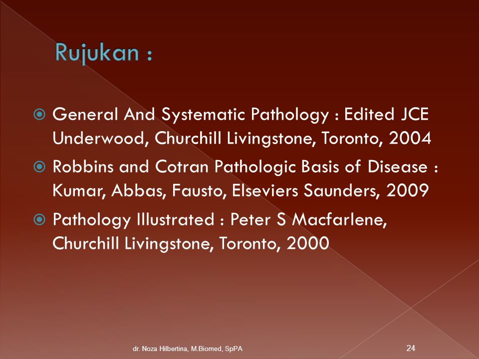 Rujukan : General And Systematic Pathology : Edited JCE Underwood, Churchill Livingstone, Toronto, 2004.