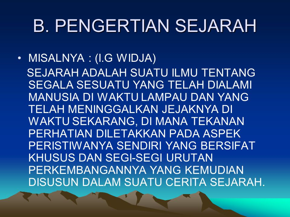 B. PENGERTIAN SEJARAH MISALNYA : (I.G WIDJA)