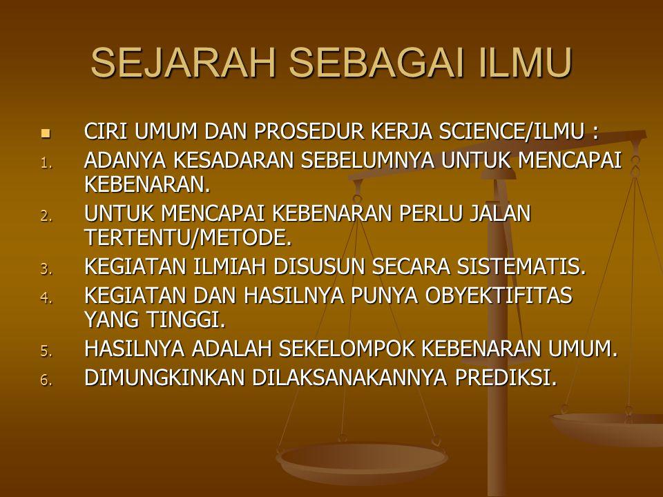 SEJARAH SEBAGAI ILMU CIRI UMUM DAN PROSEDUR KERJA SCIENCE/ILMU :