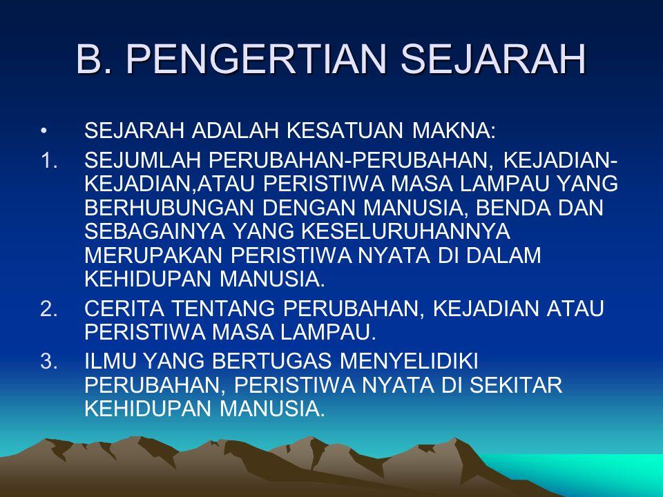B. PENGERTIAN SEJARAH SEJARAH ADALAH KESATUAN MAKNA: