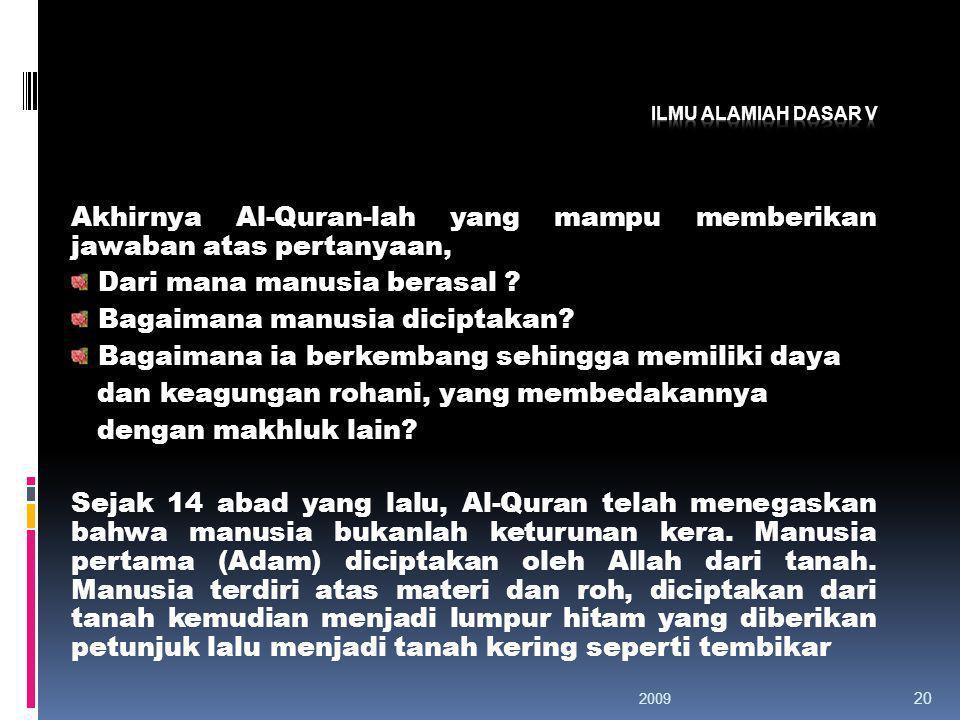 Akhirnya Al-Quran-lah yang mampu memberikan jawaban atas pertanyaan,