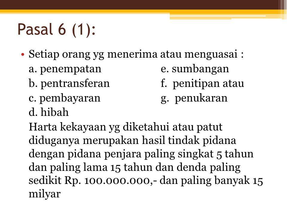 Pasal 6 (1): Setiap orang yg menerima atau menguasai :