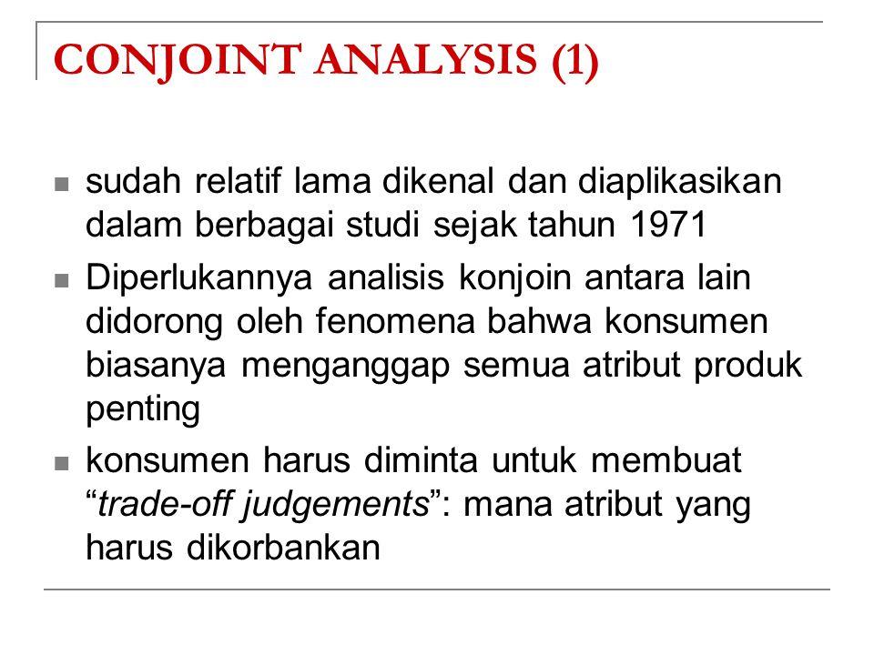 CONJOINT ANALYSIS (1) sudah relatif lama dikenal dan diaplikasikan dalam berbagai studi sejak tahun 1971.