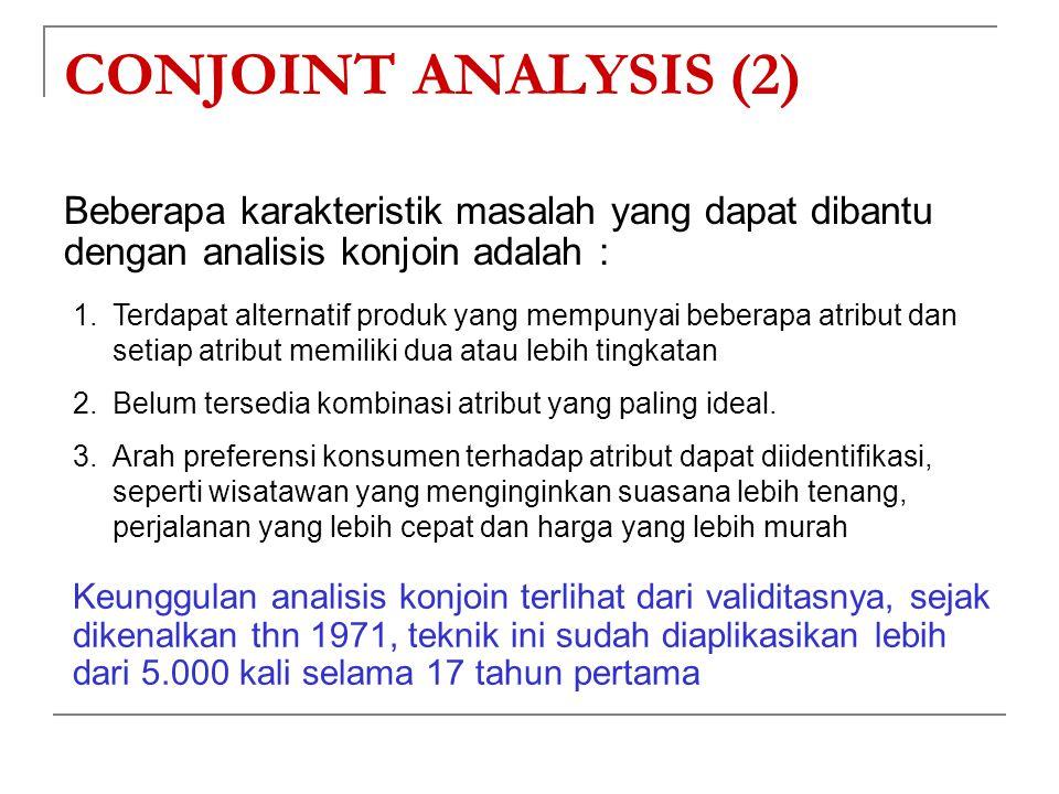 CONJOINT ANALYSIS (2) Beberapa karakteristik masalah yang dapat dibantu dengan analisis konjoin adalah :