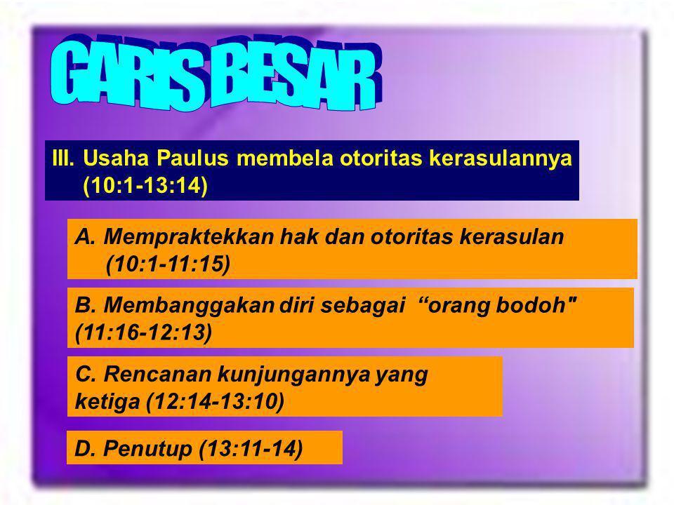 GARIS BESAR III. Usaha Paulus membela otoritas kerasulannya (10:1-13:14) A. Mempraktekkan hak dan otoritas kerasulan (10:1-11:15)