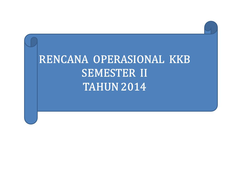 RENCANA OPERASIONAL KKB SEMESTER II TAHUN 2014