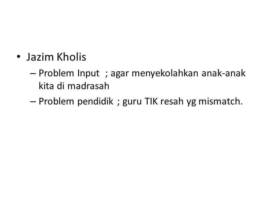 Jazim Kholis Problem Input ; agar menyekolahkan anak-anak kita di madrasah.