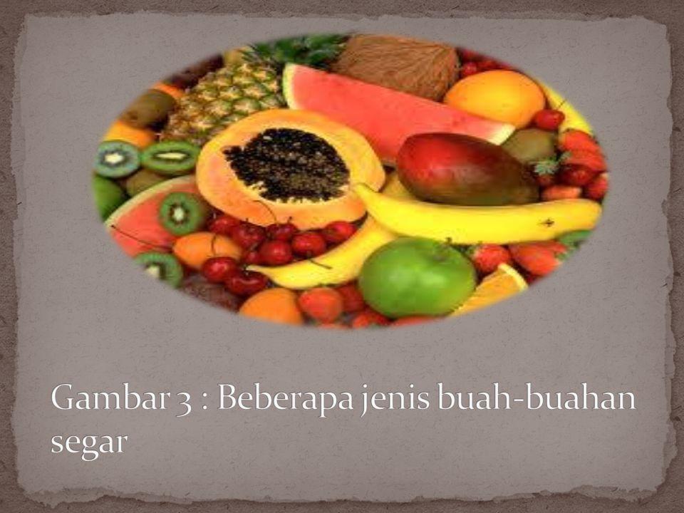 Gambar 3 : Beberapa jenis buah-buahan segar