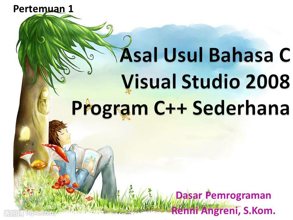 Asal Usul Bahasa C Visual Studio 2008 Program C++ Sederhana