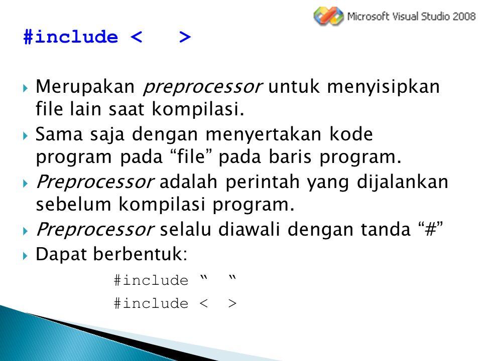 #include < > Merupakan preprocessor untuk menyisipkan file lain saat kompilasi.