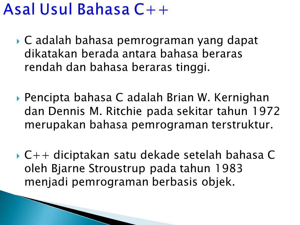 Asal Usul Bahasa C++ C adalah bahasa pemrograman yang dapat dikatakan berada antara bahasa beraras rendah dan bahasa beraras tinggi.