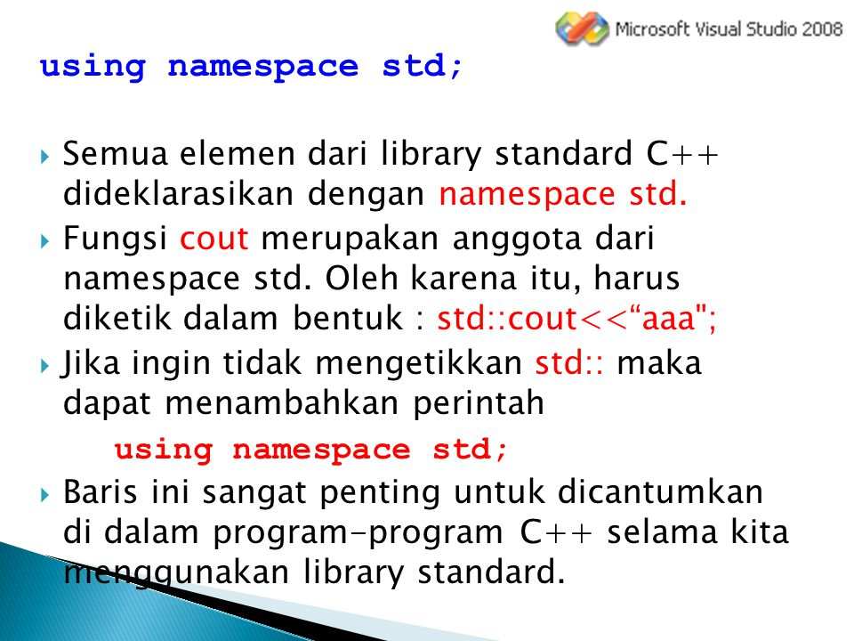 using namespace std; Semua elemen dari library standard C++ dideklarasikan dengan namespace std.