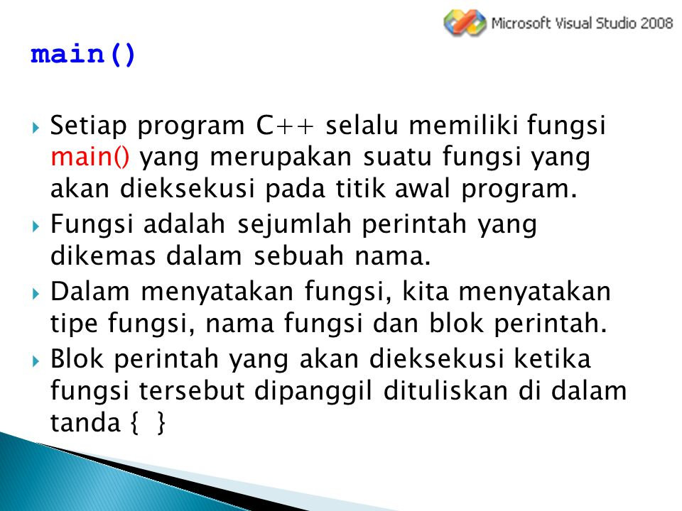 main() Setiap program C++ selalu memiliki fungsi main() yang merupakan suatu fungsi yang akan dieksekusi pada titik awal program.