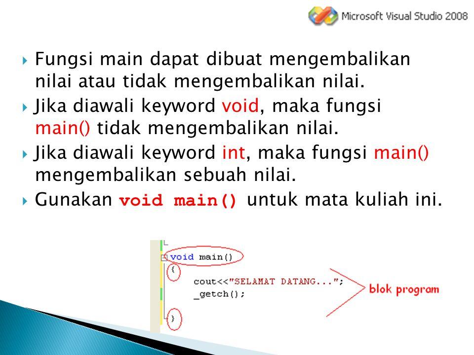 Fungsi main dapat dibuat mengembalikan nilai atau tidak mengembalikan nilai.