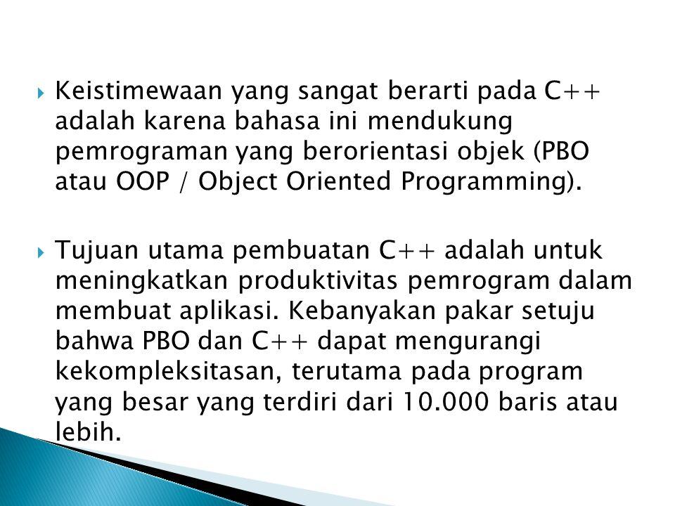 Keistimewaan yang sangat berarti pada C++ adalah karena bahasa ini mendukung pemrograman yang berorientasi objek (PBO atau OOP / Object Oriented Programming).