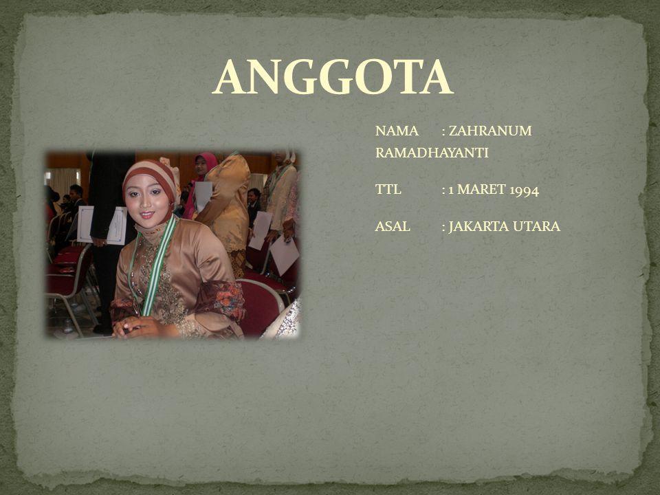 ANGGOTA NAMA : ZAHRANUM RAMADHAYANTI TTL : 1 MARET 1994