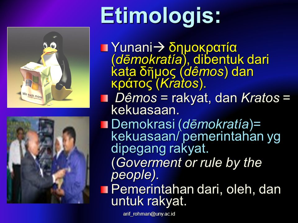 Etimologis: Yunani δημοκρατία (dēmokratía), dibentuk dari kata δῆμος (dêmos) dan κράτος (Kratos).