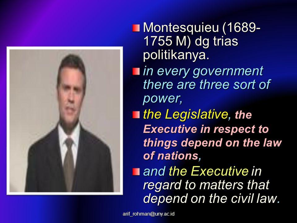Montesquieu (1689- 1755 M) dg trias politikanya.