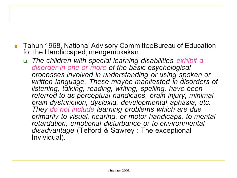 Tahun 1968, National Advisory CommitteeBureau of Education for the Handiccaped, mengemukakan :