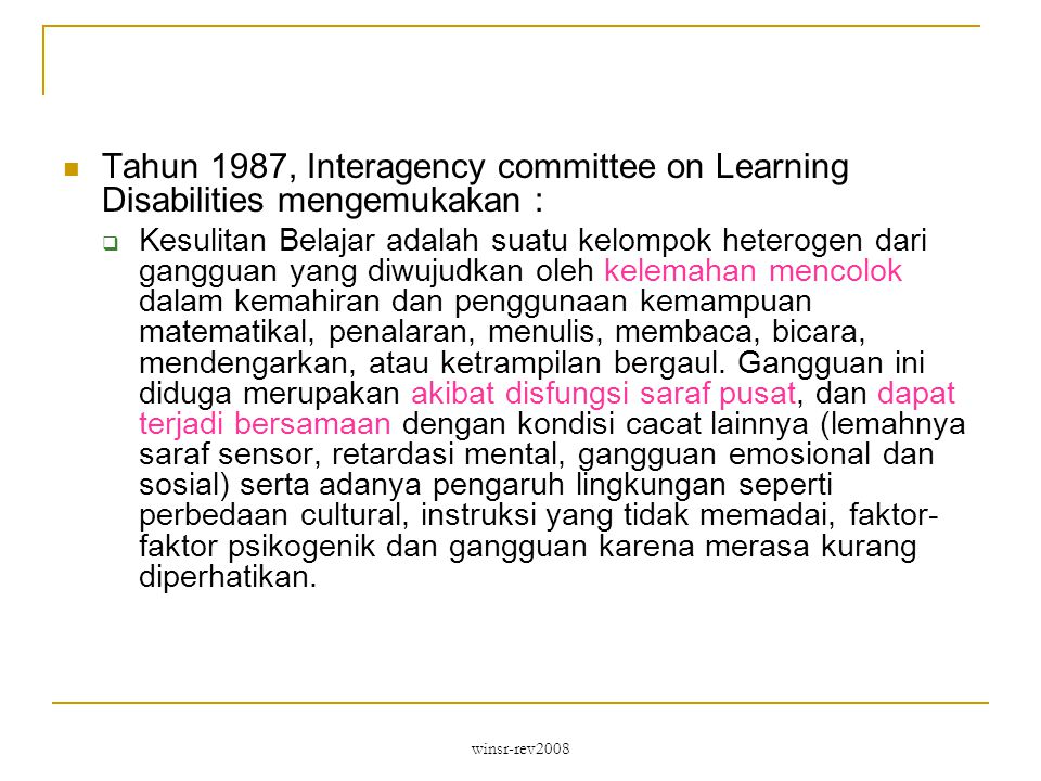 Tahun 1987, Interagency committee on Learning Disabilities mengemukakan :