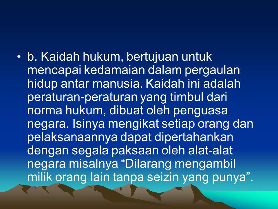 b. Kaidah hukum, bertujuan untuk mencapai kedamaian dalam pergaulan hidup antar manusia.