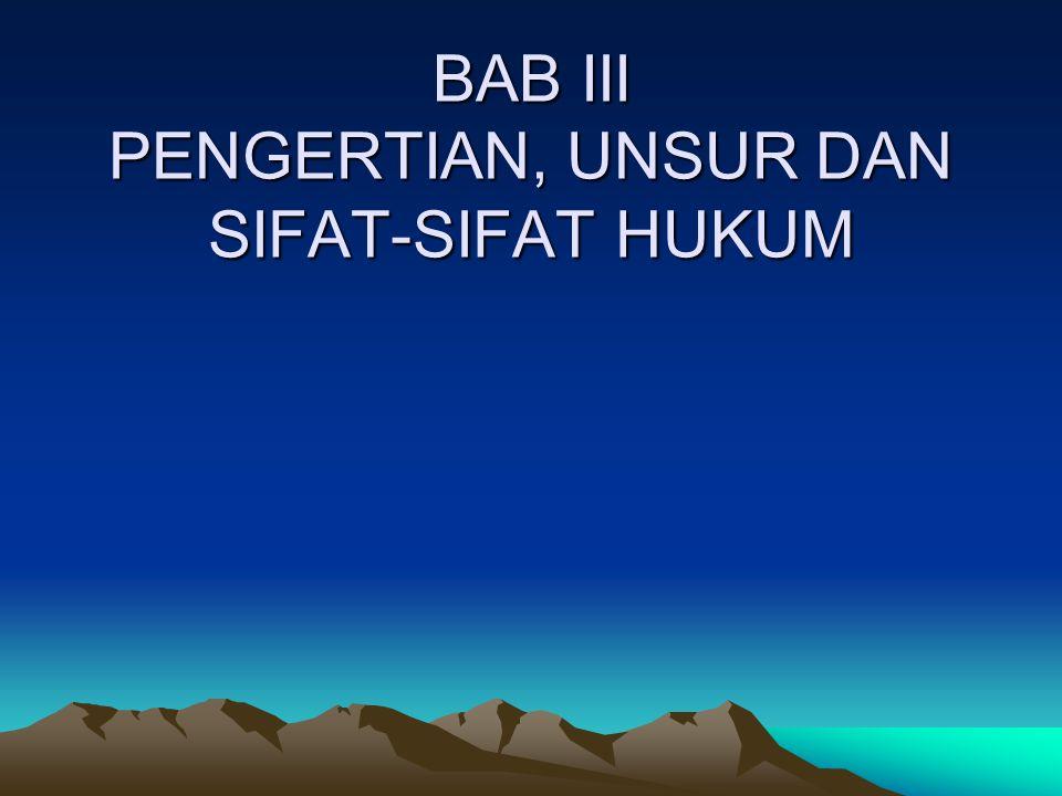 BAB III PENGERTIAN, UNSUR DAN SIFAT-SIFAT HUKUM
