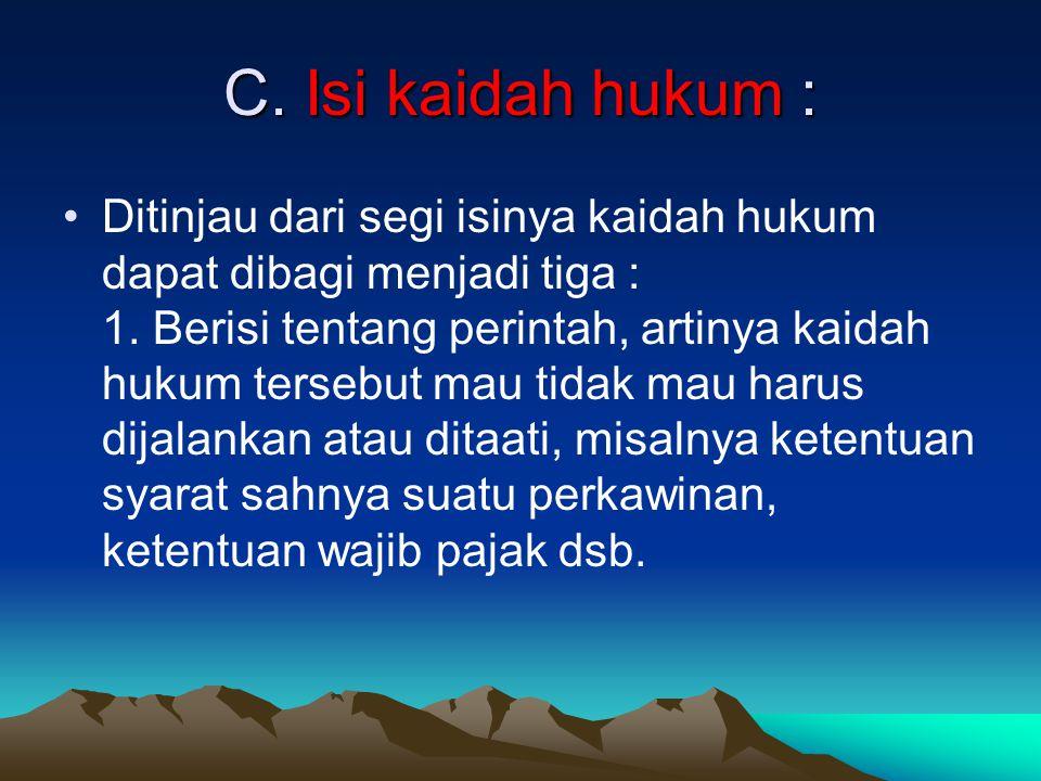 C. Isi kaidah hukum :